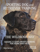 Sporting Dog and Retriever Training: The Wildrose Way