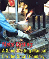 MetalCasting: A Sand Casting Manual for the Small Foundry Vol. 1