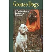 Grouse Dogs: A Professional Trainer's Journal
